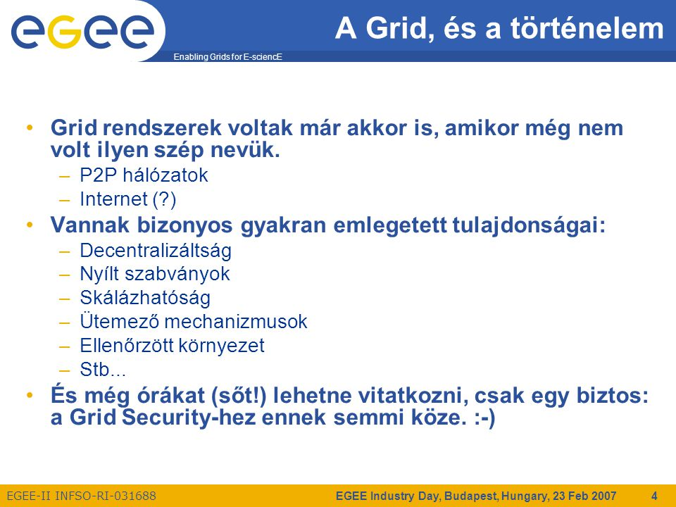 Enabling Grids for E-sciencE EGEE-II INFSO-RI-031688 EGEE Industry Day, Budapest, Hungary, 23 Feb 2007 4 A Grid, és a történelem Grid rendszerek volta