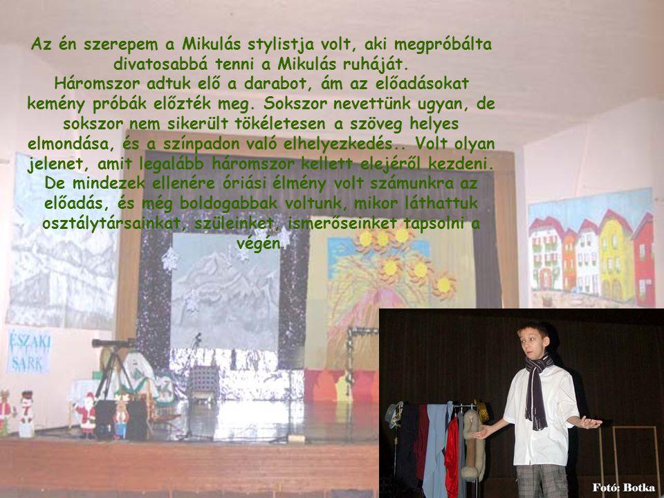 Az én szerepem a Mikulás stylistja volt, aki megpróbálta divatosabbá tenni a Mikulás ruháját.