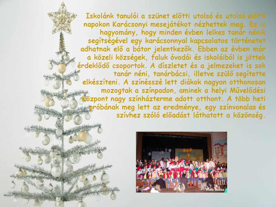 Iskolánk tanulói a szünet előtti utolsó és utolsó előtti napokon Karácsonyi mesejátékot nézhettek meg.