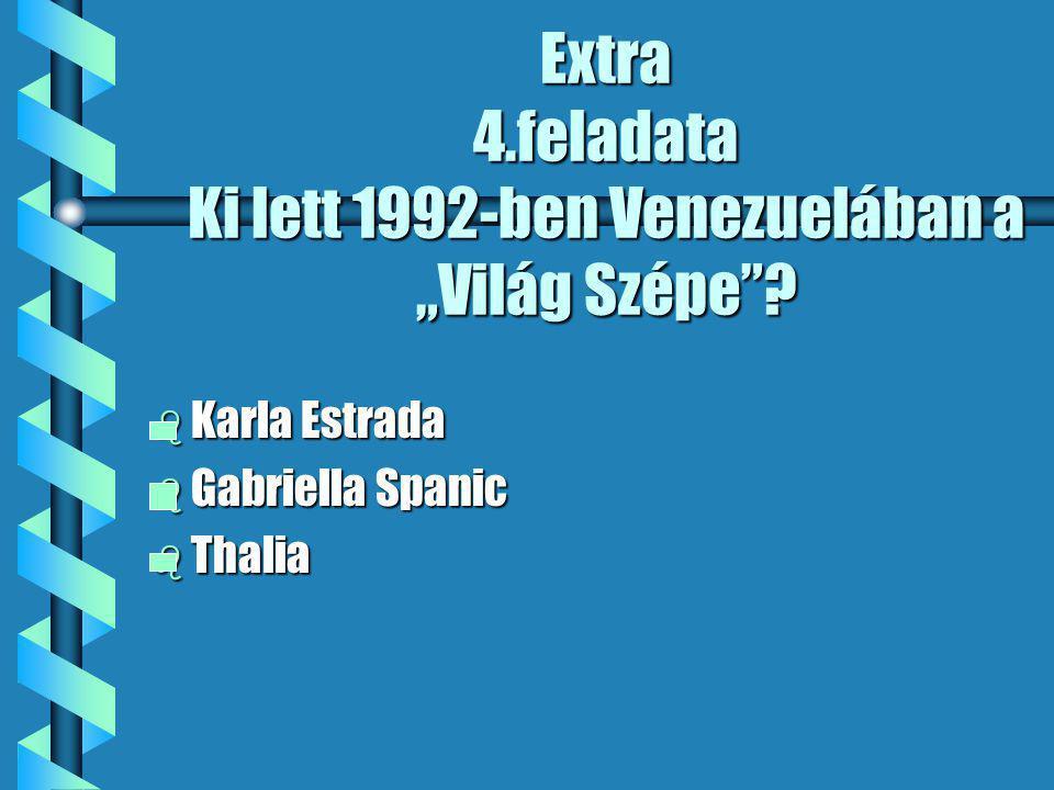 """Extra 4.feladata Ki lett 1992-ben Venezuelában a """"Világ Szépe ."""