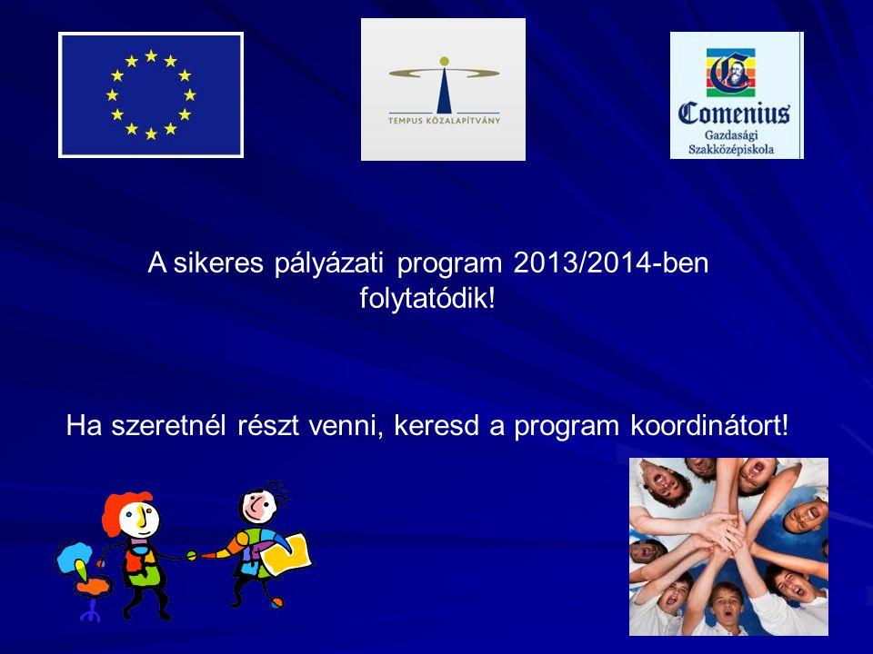 A sikeres pályázati program 2013/2014-ben folytatódik! Ha szeretnél részt venni, keresd a program koordinátort!