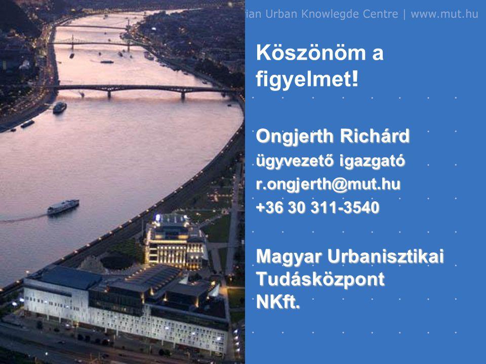 Ongjerth Richárd ügyvezető igazgató r.ongjerth@mut.hu +36 30 311-3540 Magyar Urbanisztikai Tudásközpont NKft.