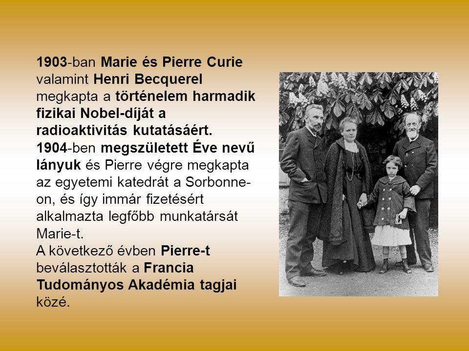 1903-ban Marie és Pierre Curie valamint Henri Becquerel megkapta a történelem harmadik fizikai Nobel-díját a radioaktivitás kutatásáért. 1904-ben megs