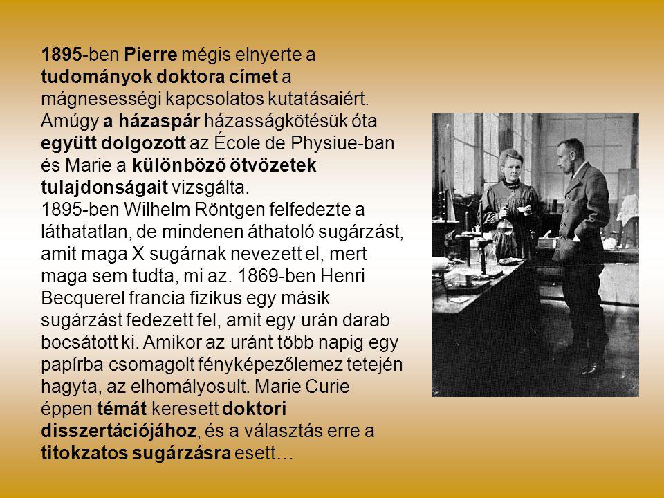 1895-ben Pierre mégis elnyerte a tudományok doktora címet a mágnesességi kapcsolatos kutatásaiért. Amúgy a házaspár házasságkötésük óta együtt dolgozo