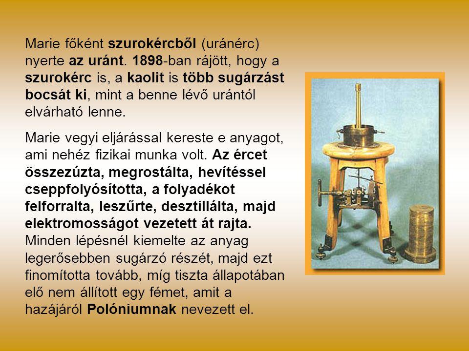Marie főként szurokércből (uránérc) nyerte az uránt. 1898-ban rájött, hogy a szurokérc is, a kaolit is több sugárzást bocsát ki, mint a benne lévő urá