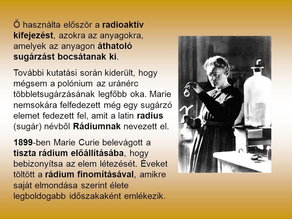 Ő használta először a radioaktív kifejezést, azokra az anyagokra, amelyek az anyagon áthatoló sugárzást bocsátanak ki. További kutatási során kiderült