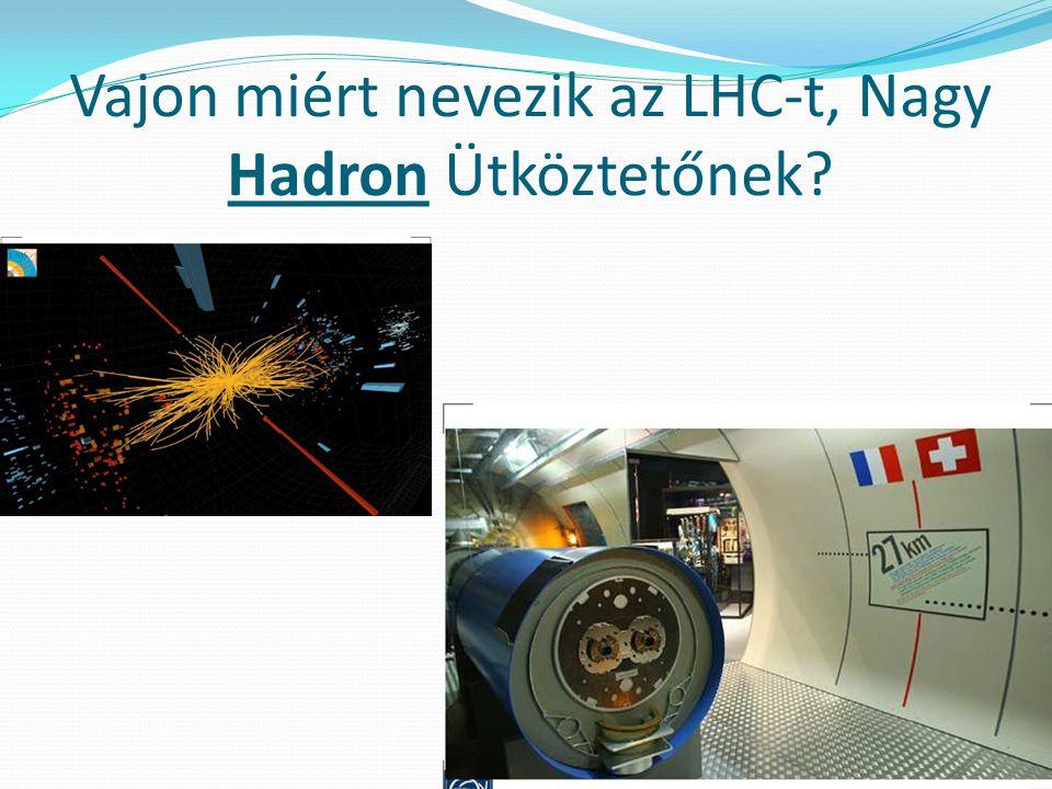 Vajon miért nevezik az LHC-t, Nagy Hadron Ütköztetőnek?