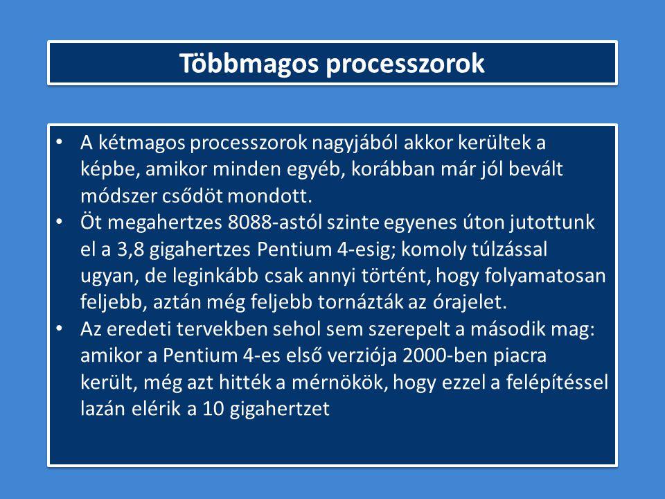 Többmagos processzorok A kétmagos processzorok nagyjából akkor kerültek a képbe, amikor minden egyéb, korábban már jól bevált módszer csődöt mondott.