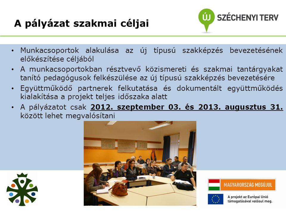 A pályázat szakmai céljai Munkacsoportok alakulása az új típusú szakképzés bevezetésének előkészítése céljából A munkacsoportokban résztvevő közismereti és szakmai tantárgyakat tanító pedagógusok felkészülése az új típusú szakképzés bevezetésére Együttműködő partnerek felkutatása és dokumentált együttműködés kialakítása a projekt teljes időszaka alatt A pályázatot csak 2012.