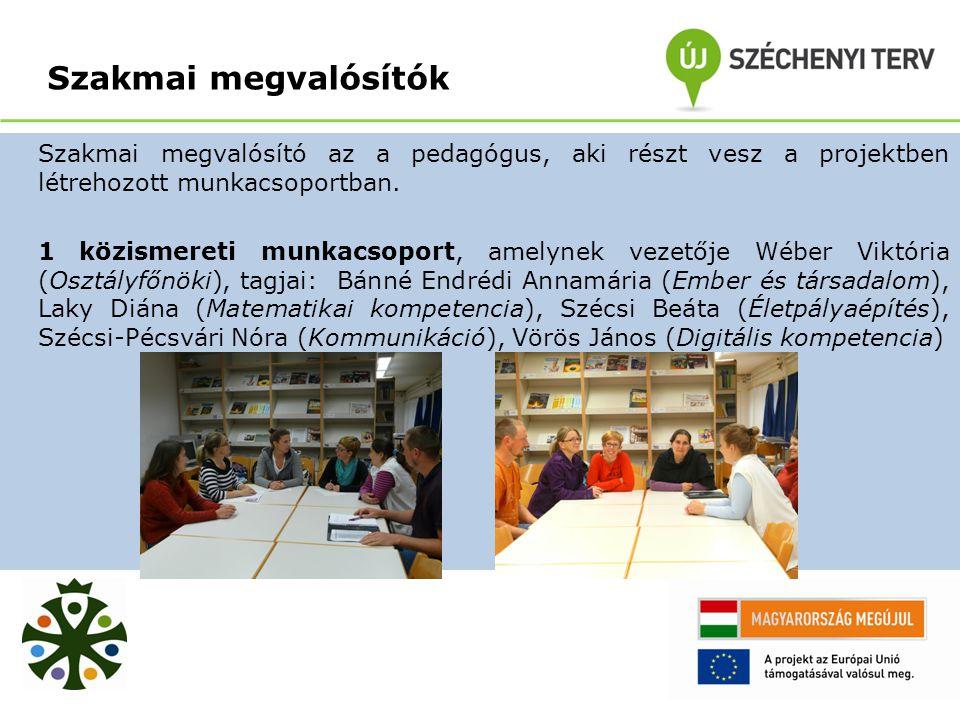 Szakmai megvalósítók Szakmai megvalósító az a pedagógus, aki részt vesz a projektben létrehozott munkacsoportban.