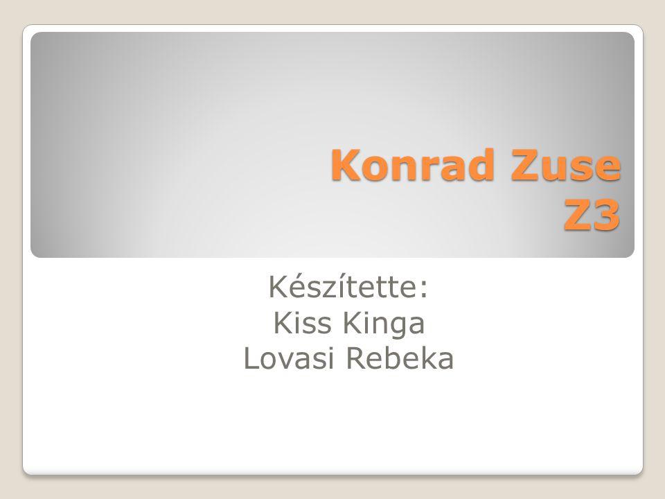 Konrad Zuse Z3 Készítette: Kiss Kinga Lovasi Rebeka