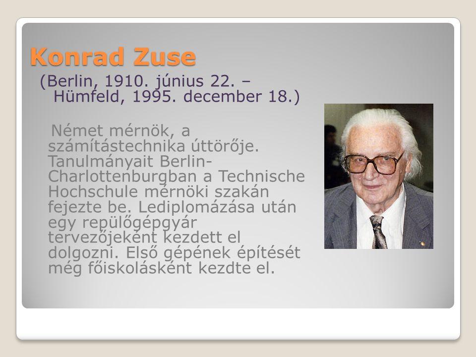 Konrad Zuse (Berlin, 1910. június 22. – Hümfeld, 1995.