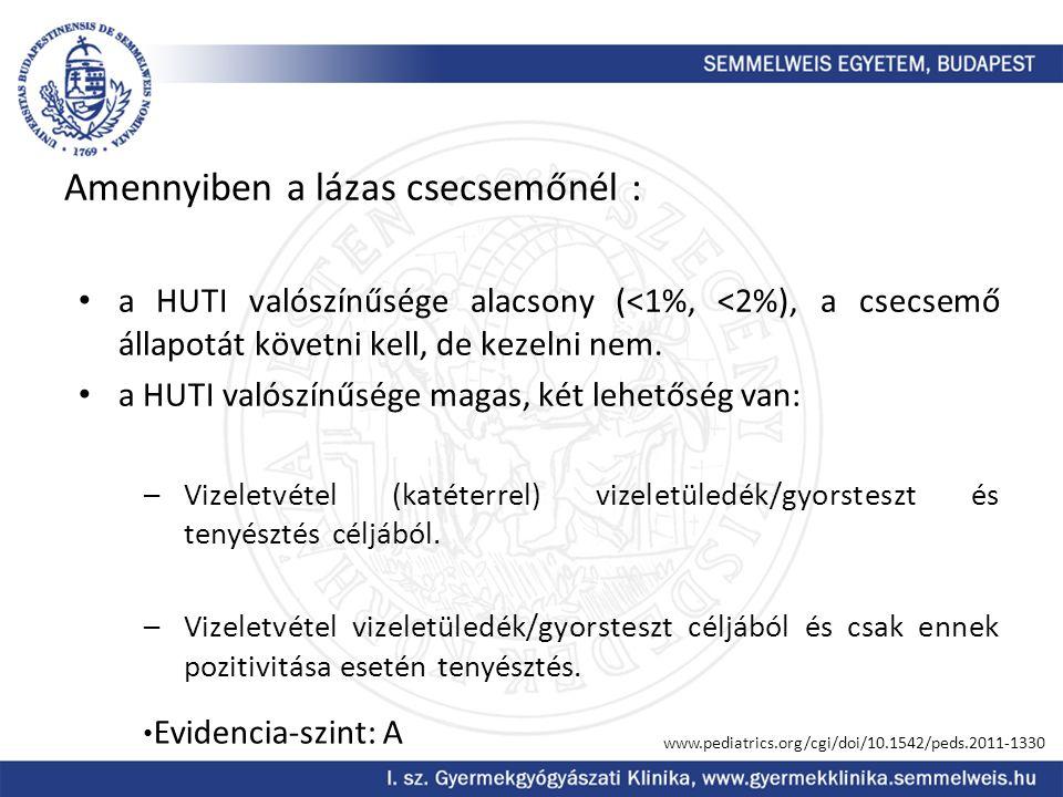 Amennyiben a lázas csecsemőnél : a HUTI valószínűsége alacsony (<1%, <2%), a csecsemő állapotát követni kell, de kezelni nem. a HUTI valószínűsége mag