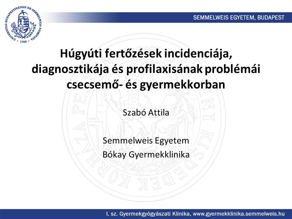 Húgyúti fertőzések incidenciája, diagnosztikája és profilaxisának problémái csecsemő- és gyermekkorban Szabó Attila Semmelweis Egyetem Bókay Gyermekkl