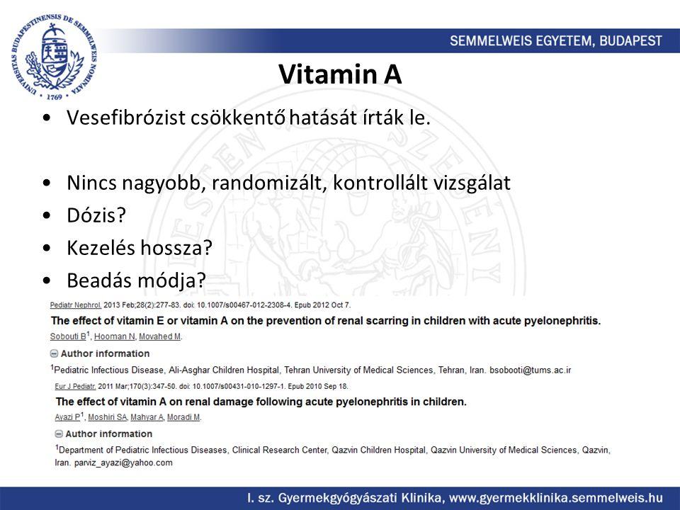 Vitamin A Vesefibrózist csökkentő hatását írták le. Nincs nagyobb, randomizált, kontrollált vizsgálat Dózis? Kezelés hossza? Beadás módja?