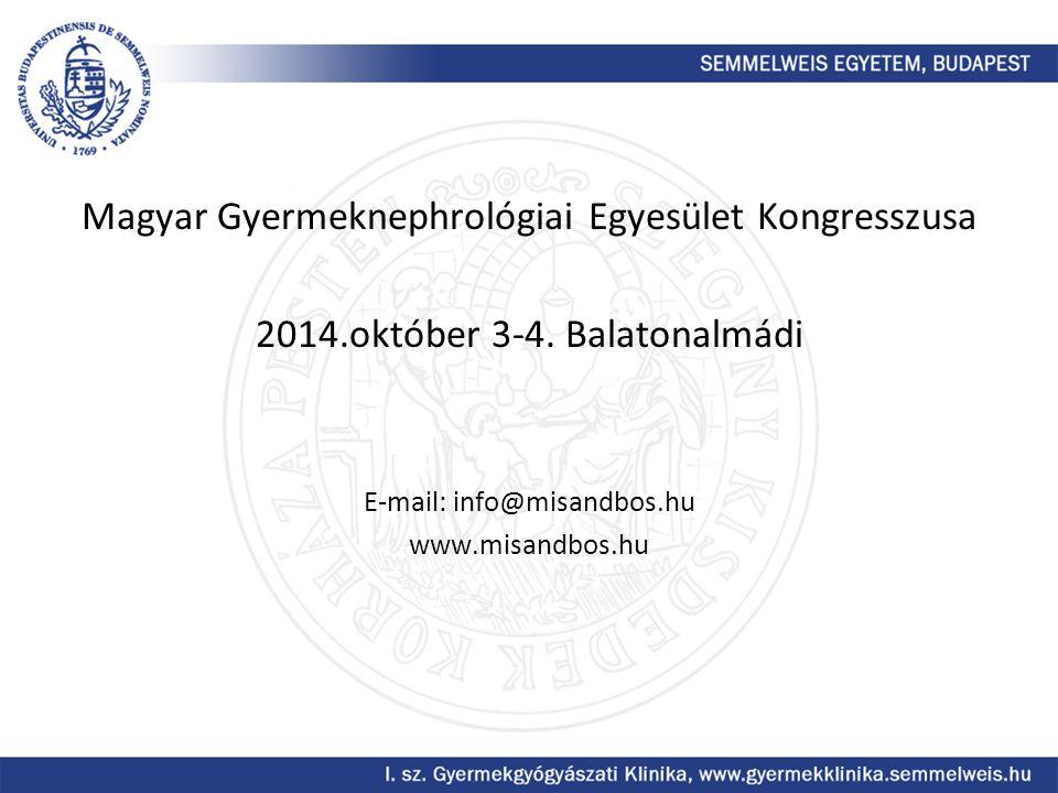 Magyar Gyermeknephrológiai Egyesület Kongresszusa 2014.október 3-4. Balatonalmádi E-mail: info@misandbos.hu www.misandbos.hu
