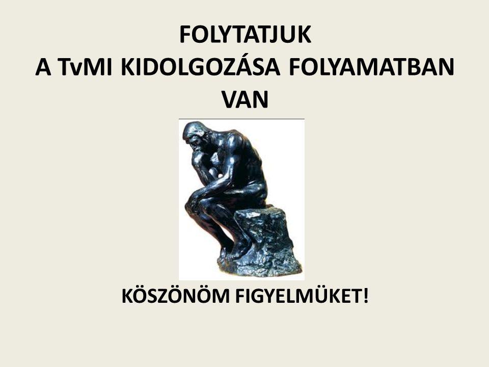 FOLYTATJUK A TvMI KIDOLGOZÁSA FOLYAMATBAN VAN KÖSZÖNÖM FIGYELMÜKET!