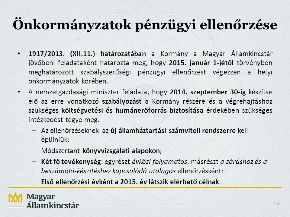 16 Önkormányzatok pénzügyi ellenőrzése 1917/2013. (XII.11.) határozatában a Kormány a Magyar Államkincstár jövőbeni feladataként határozta meg, hogy 2