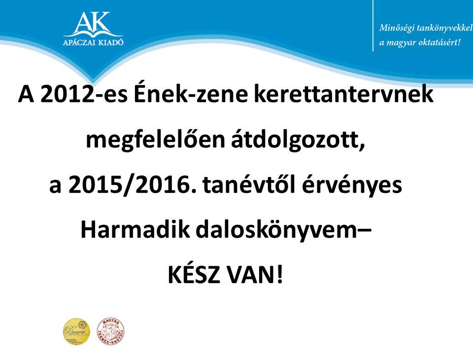 A 2012-es Ének-zene kerettantervnek megfelelően átdolgozott, a 2015/2016. tanévtől érvényes Harmadik daloskönyvem– KÉSZ VAN!