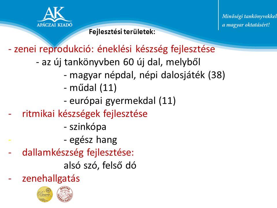 - zenei reprodukció: éneklési készség fejlesztése - az új tankönyvben 60 új dal, melyből - magyar népdal, népi dalosjáték (38) - műdal (11) - európai