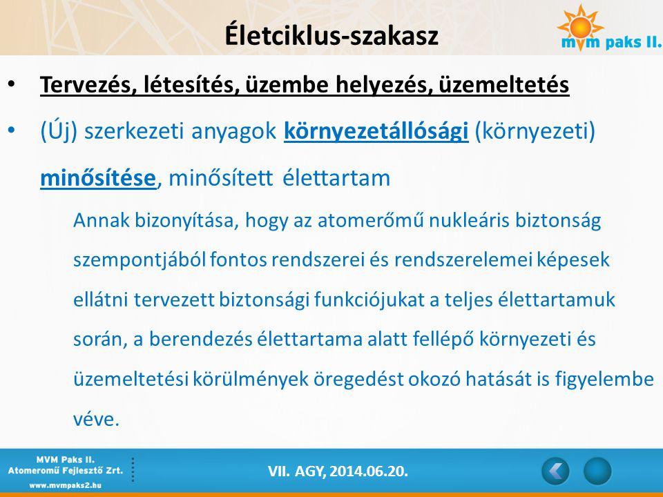 VII. AGY, 2014.06.20. Életciklus-szakasz Tervezés, létesítés, üzembe helyezés, üzemeltetés (Új) szerkezeti anyagok környezetállósági (környezeti) minő