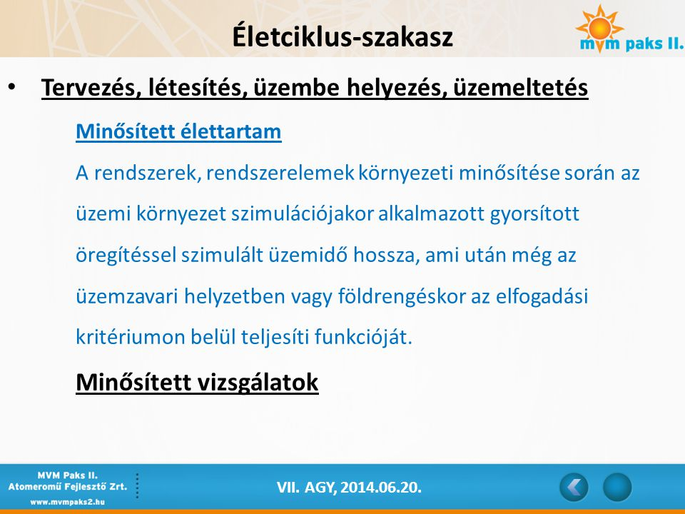 VII. AGY, 2014.06.20. Életciklus-szakasz Tervezés, létesítés, üzembe helyezés, üzemeltetés Minősített élettartam A rendszerek, rendszerelemek környeze