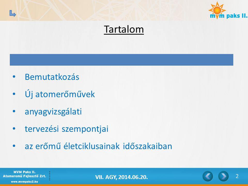 VII. AGY, 2014.06.20. Bemutatkozás Új atomerőművek anyagvizsgálati tervezési szempontjai az erőmű életciklusainak időszakaiban Tartalom