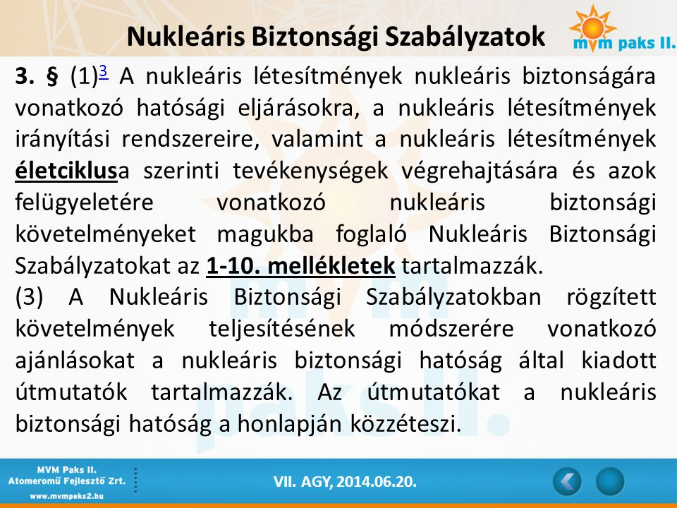 VII. AGY, 2014.06.20. Nukleáris Biztonsági Szabályzatok 3. § (1) 3 A nukleáris létesítmények nukleáris biztonságára vonatkozó hatósági eljárásokra, a