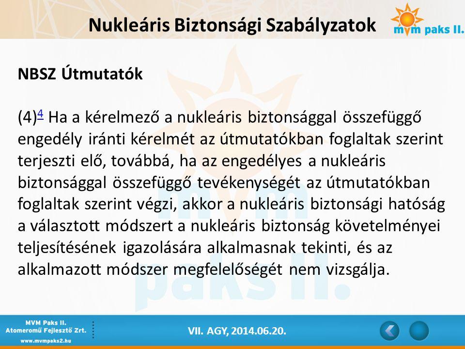 VII. AGY, 2014.06.20. Nukleáris Biztonsági Szabályzatok NBSZ Útmutatók (4) 4 Ha a kérelmező a nukleáris biztonsággal összefüggő engedély iránti kérelm