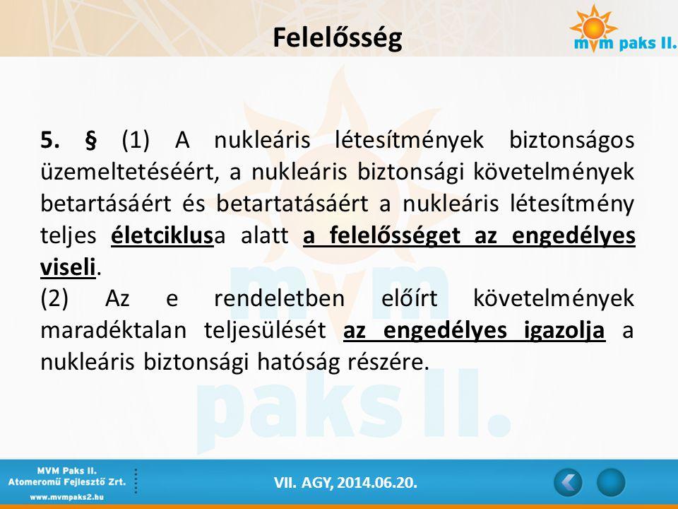 VII. AGY, 2014.06.20. Felelősség 5. § (1) A nukleáris létesítmények biztonságos üzemeltetéséért, a nukleáris biztonsági követelmények betartásáért és