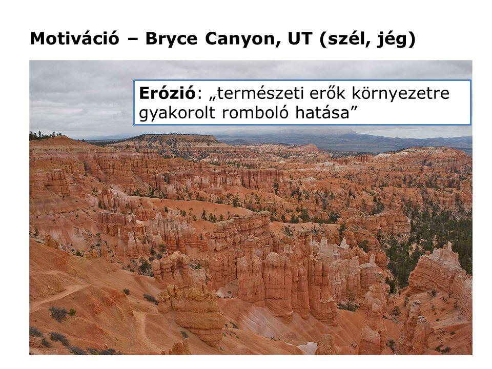 """Motiváció – Bryce Canyon, UT (szél, jég) Erózió: """"természeti erők környezetre gyakorolt romboló hatása"""