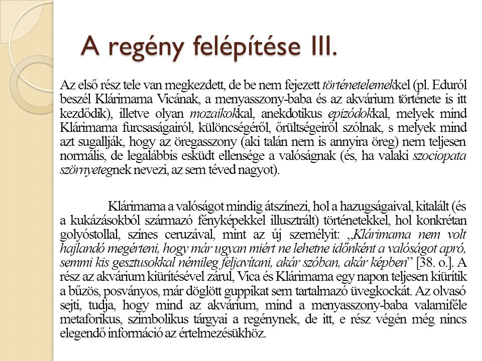 A regény felépítése III. Az első rész tele van megkezdett, de be nem fejezett történetelemekkel (pl. Eduról beszél Klárimama Vicának, a menyasszony-ba