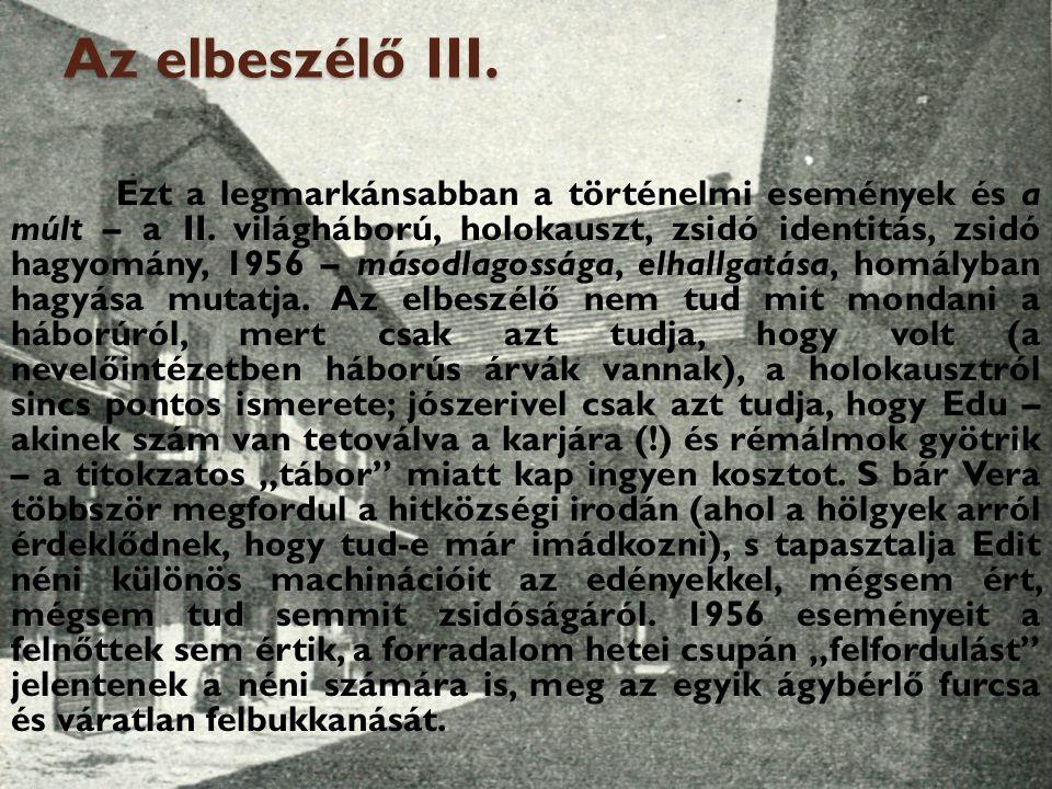 Az elbeszélő III. Ezt a legmarkánsabban a történelmi események és a múlt – a II. világháború, holokauszt, zsidó identitás, zsidó hagyomány, 1956 – más