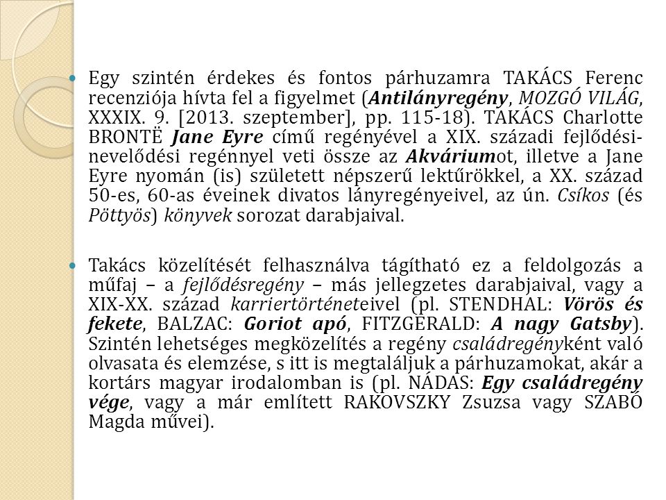 Egy szintén érdekes és fontos párhuzamra TAKÁCS Ferenc recenziója hívta fel a figyelmet (Antilányregény, MOZGÓ VILÁG, XXXIX. 9. [2013. szeptember], pp