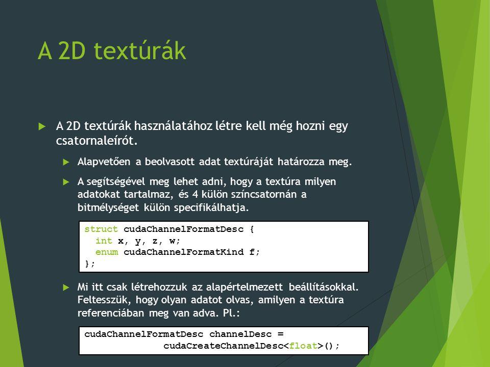 A 2D textúrák  A 2D textúrák használatához létre kell még hozni egy csatornaleírót.
