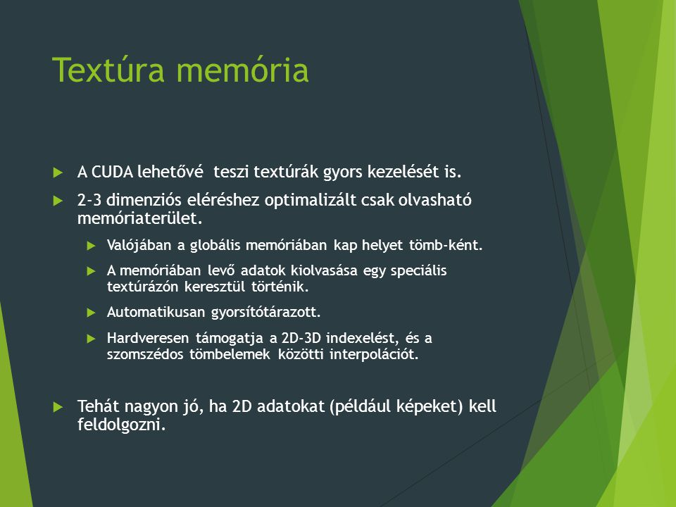 Textúra memória  A CUDA lehetővé teszi textúrák gyors kezelését is.
