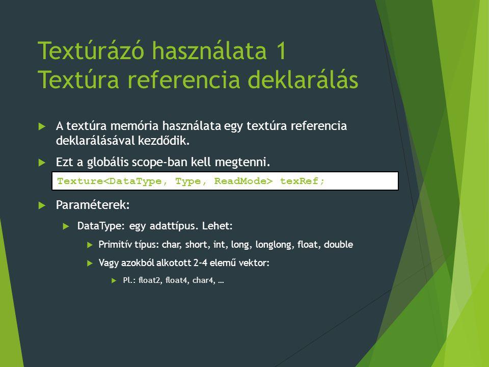Textúrázó használata 1 Textúra referencia deklarálás  A textúra memória használata egy textúra referencia deklarálásával kezdődik.