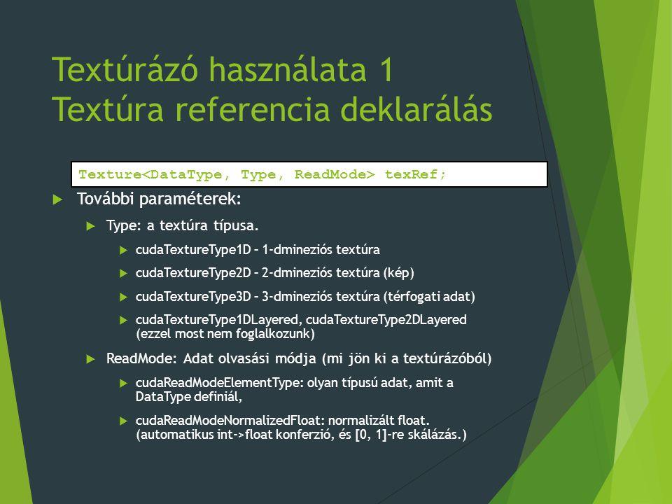 Textúrázó használata 1 Textúra referencia deklarálás  További paraméterek:  Type: a textúra típusa.