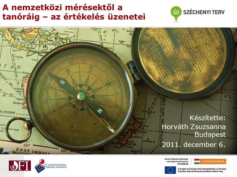 A nemzetközi mérésektől a tanóráig – az értékelés üzenetei Készítette: Horváth Zsuzsanna Budapest 2011.