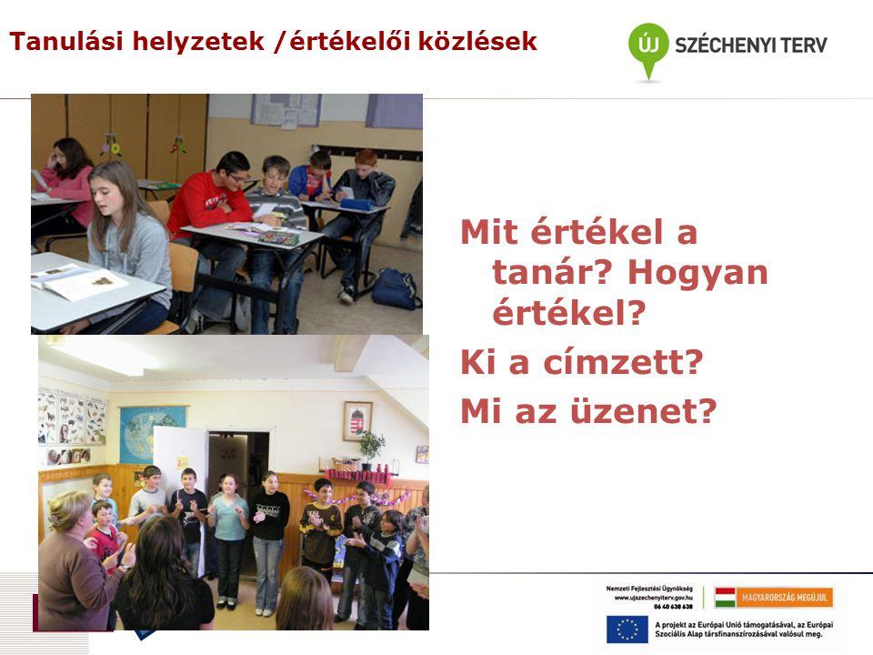 Tanulási helyzetek /értékelői közlések Mit értékel a tanár.