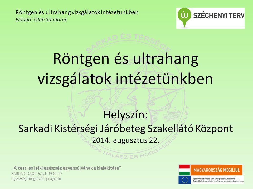 Röntgen és ultrahang vizsgálatok intézetünkben Helyszín: Sarkadi Kistérségi Járóbeteg Szakellátó Központ 2014.