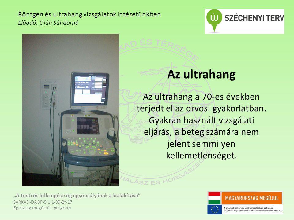 Az ultrahang Az ultrahang a 70-es években terjedt el az orvosi gyakorlatban.