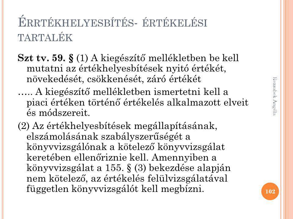É RRTÉKHELYESBÍTÉS - ÉRTÉKELÉSI TARTALÉK Szt tv. 59. § (1) A kiegészítő mellékletben be kell mutatni az értékhelyesbítések nyitó értékét, növekedését,