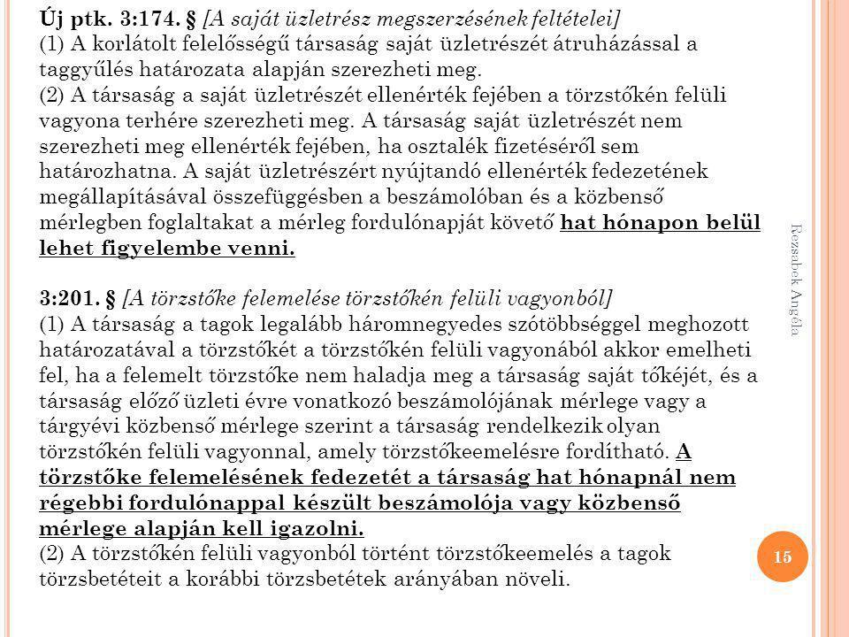Rezsabek Angéla 15 Új ptk. 3:174. § [A saját üzletrész megszerzésének feltételei] (1) A korlátolt felelősségű társaság saját üzletrészét átruházással