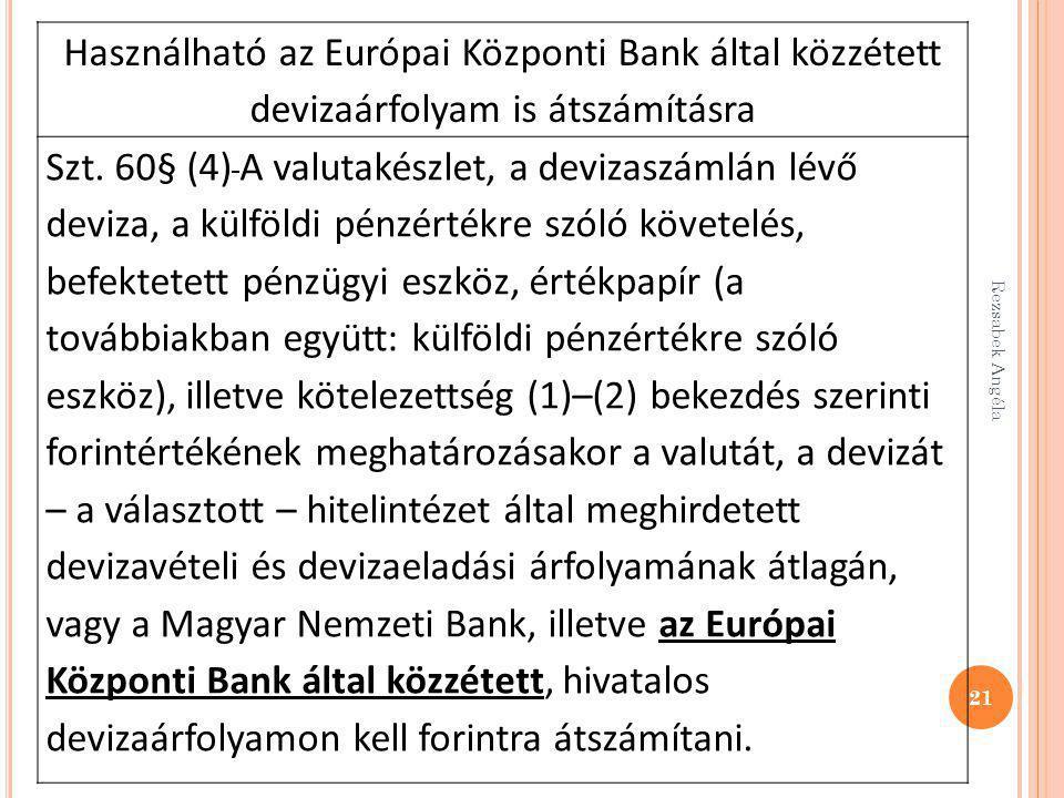 21 Használható az Európai Központi Bank által közzétett devizaárfolyam is átszámításra Szt. 60§ (4) A valutakészlet, a devizaszámlán lévő deviza, a kü