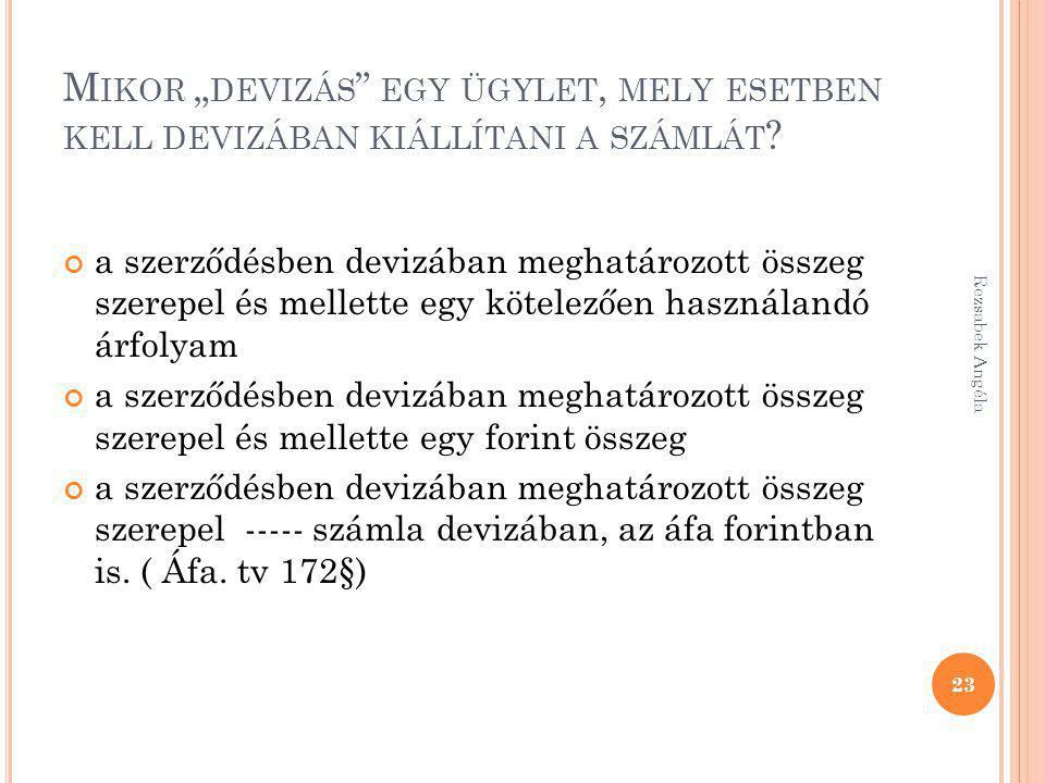 """M IKOR """" DEVIZÁS """" EGY ÜGYLET, MELY ESETBEN KELL DEVIZÁBAN KIÁLLÍTANI A SZÁMLÁT ? a szerződésben devizában meghatározott összeg szerepel és mellette e"""