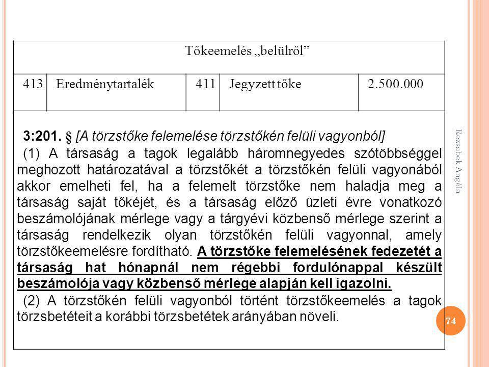 """Rezsabek Angéla 74 Tőkeemelés """"belülről"""" 413Eredménytartalék411Jegyzett tőke2.500.000 3:201. § [A törzstőke felemelése törzstőkén felüli vagyonból] (1"""