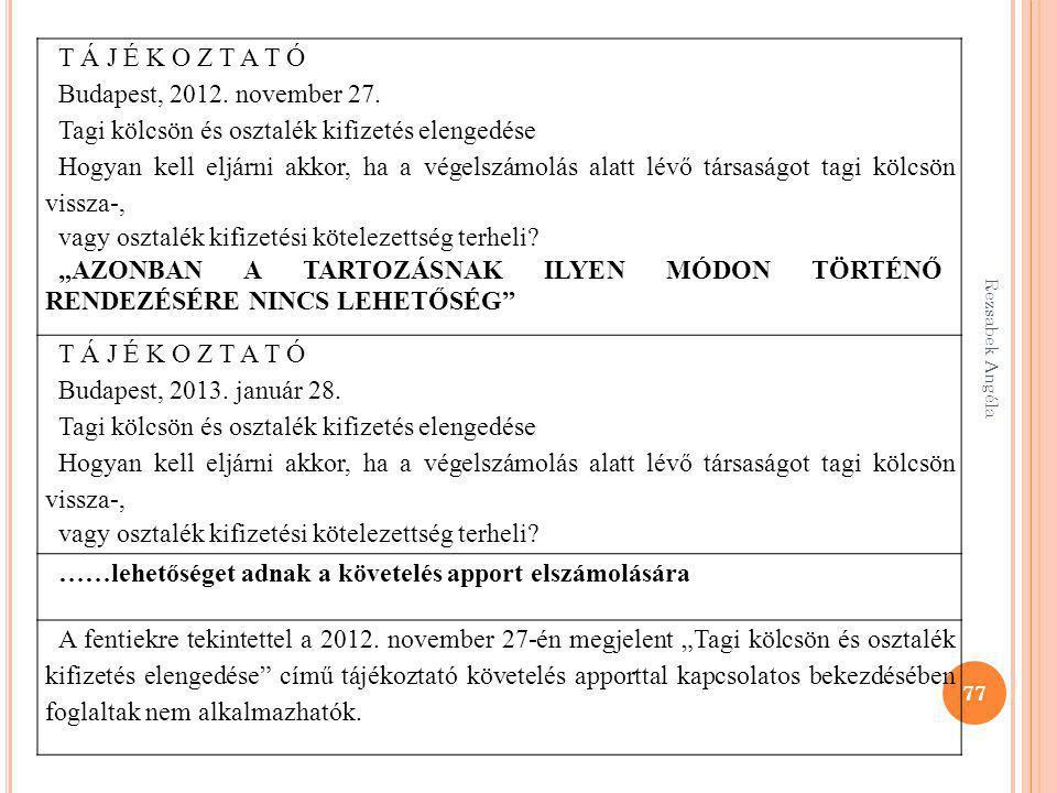Rezsabek Angéla 77 T Á J É K O Z T A T Ó Budapest, 2012. november 27. Tagi kölcsön és osztalék kifizetés elengedése Hogyan kell eljárni akkor, ha a vé