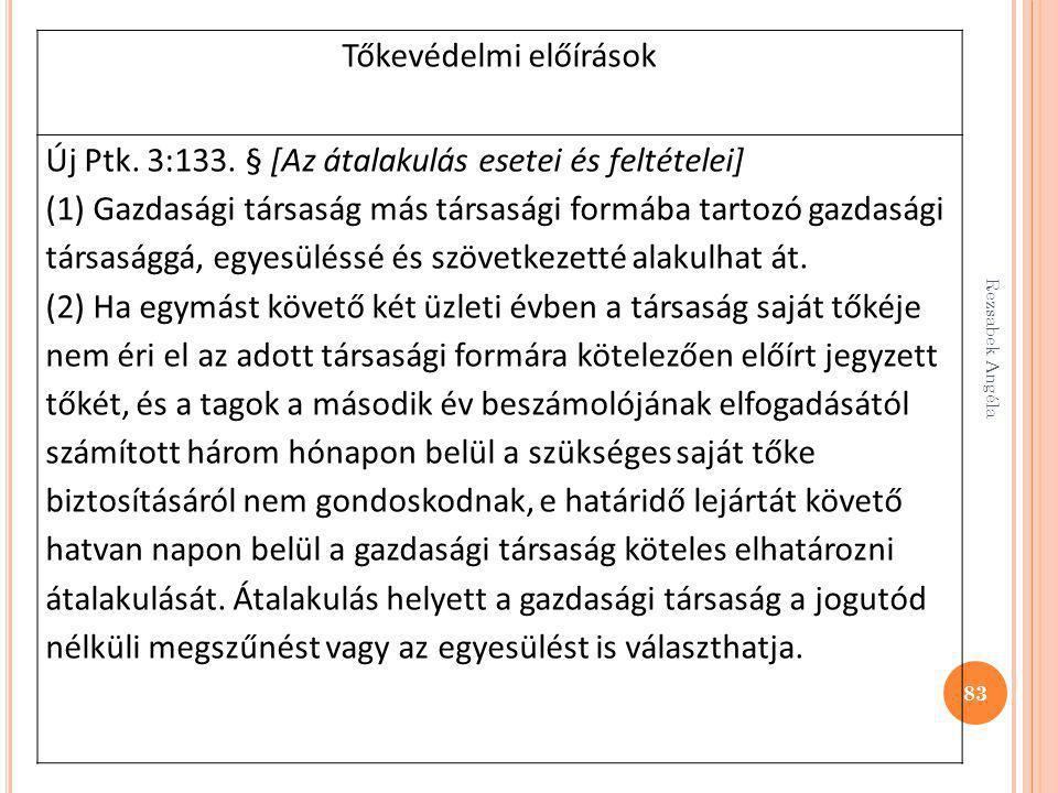 Rezsabek Angéla 83 Tőkevédelmi előírások Új Ptk. 3:133. § [Az átalakulás esetei és feltételei] (1) Gazdasági társaság más társasági formába tartozó ga