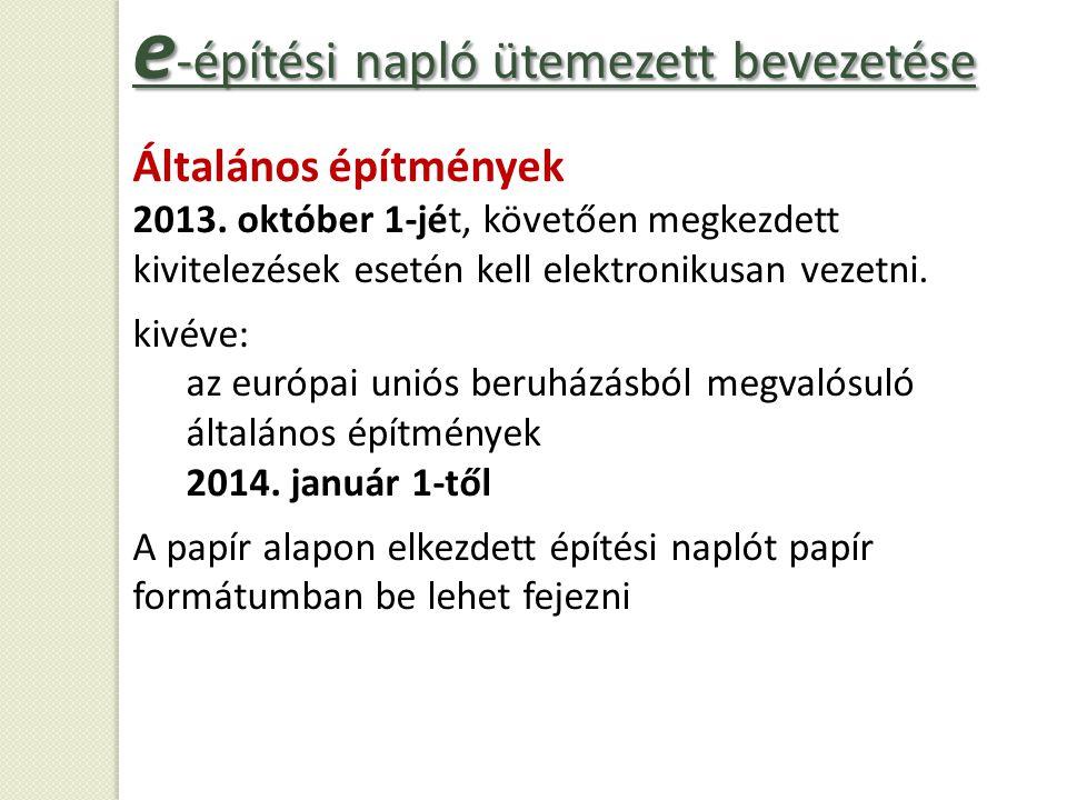 Általános építmények 2013. október 1-jét, követően megkezdett kivitelezések esetén kell elektronikusan vezetni. kivéve: az európai uniós beruházásból